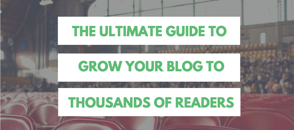 The Ultimate guide to growing your blog to thousands of readers